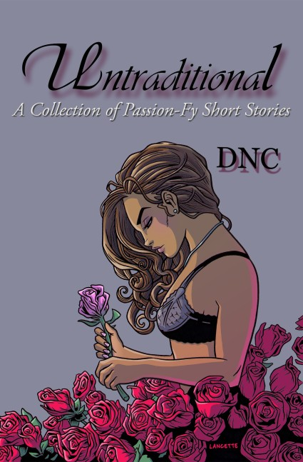 Untraditional: A Collection of Passion-FY Short Stories by DNC